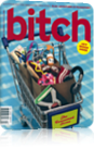 Bitch Magazine – The Consumed Issue